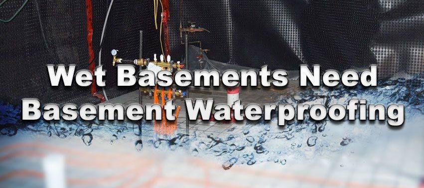 Wet Basements Need Basement Waterproofing
