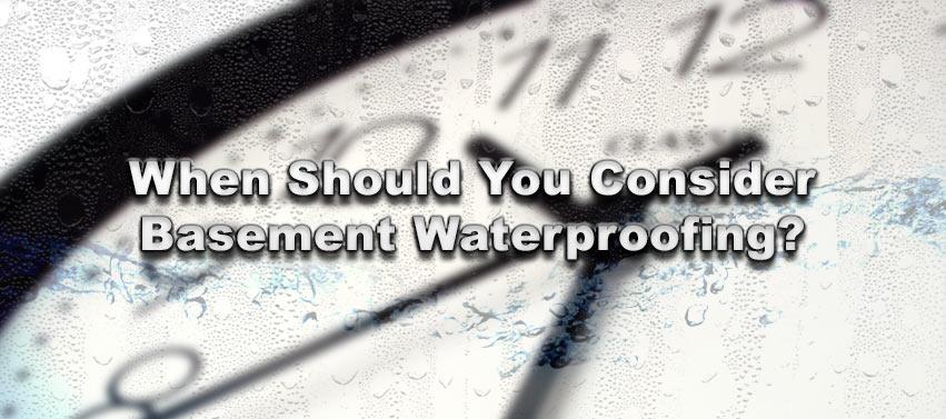 When Should You Consider Basement Waterproofing?