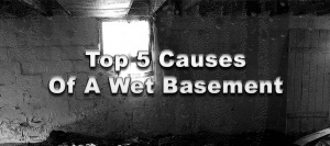 Top 5 Causes Of A Wet Basement