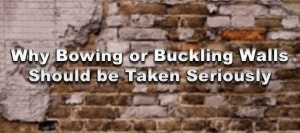 Why Bowing or Buckling Walls Should be Taken Seriously