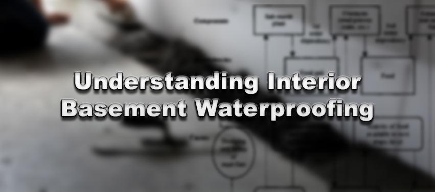 Understanding Interior Basement Waterproofing