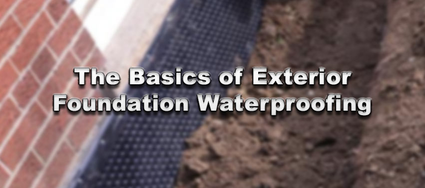 The Basics of Exterior Foundation Waterproofing
