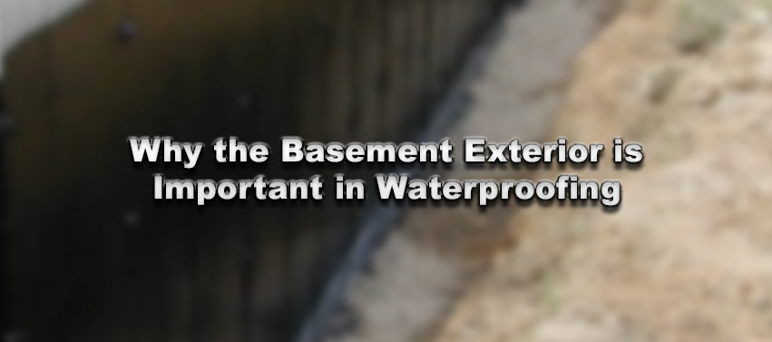 Why the Basement Exterior is Important in Waterproofing